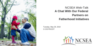 A Chat With Our Federal Partners on Fatherhood Initiatives